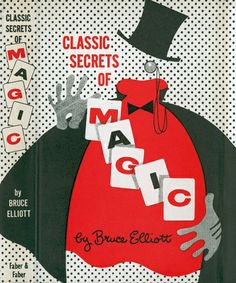 Classic Secrets of Magic by Bruce Elliott, first published in 1953.