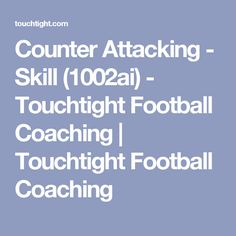Counter Attacking - Skill (1002ai)  - Touchtight Football Coaching   Touchtight Football Coaching