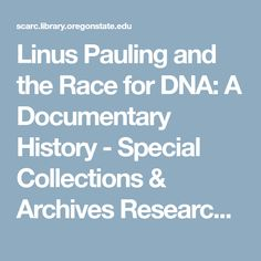 Linus Pauling and the Race for DNA: A Documentary History - Special Collections & Archives Research Center - Oregon State University Dna And Genes, Linus Pauling, Oregon State University, Research Centre, Documentary, Archive, Collections, Racing, History