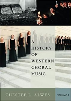 A History of Western Choral Music, Volume 2 by Chester L. Alwes  ISBN-13: 978-0199376995 ISBN-10: 0199376999 Chester, Textbook, Westerns, History, Digital, Music, Books, Cards, Movie Posters