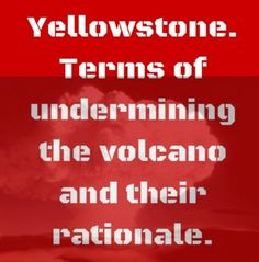 Yellowstone END: Yellowstone. Terms of undermining the volcano and ...