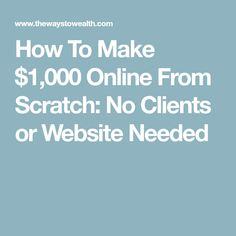 How To Make $1,000 Online From Scratch: No Clients or Website Needed