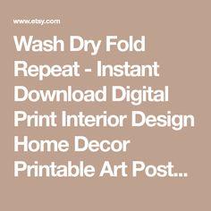 Wash Dry Fold Repeat - Instant Download Digital Print Interior Design Home Decor Printable Art Poster Washroom Laundry Room Portrait