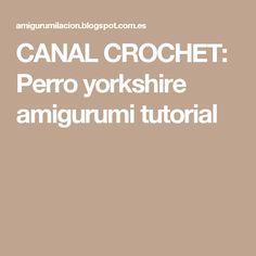CANAL CROCHET: Perro yorkshire amigurumi tutorial