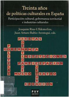 Treinta años de políticas culturales en España: participación cultural, gobernanza territorial e industrias culturales Valencia : Universitat de València, 2016, 444 p.