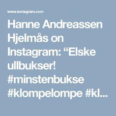 """Hanne Andreassen Hjelmås on Instagram: """"Elske ullbukser! #minstenbukse #klompelompe #klompelompebok2"""""""