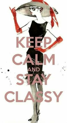KEEP CALM AND STAY CLASSY. Another original poster design created with the Keep Calm-o-matic. Buy this design or create your own original Keep Calm design now. Great Quotes, Inspirational Quotes, Meaningful Quotes, Motivational, Alexander Mcqueen, The New Classic, Wale, Keep Calm Quotes, Keep It Classy