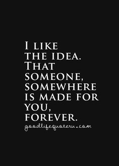 There`s someone out there for me :)