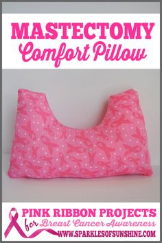 Pink Ribbon Projects ~ Mastectomy Comfort Pillow :http://www.sparklesofsunshine.com/pink-ribbon-projects-mastectomy-comfort-pillow/