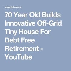70 Year Old Builds Innovative Off-Grid Tiny House For Debt Free Retirement - YouTube
