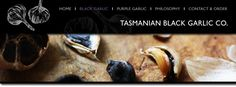 Tasmanian Black Garlic Company           Broadlands Farm, Huonville, Tasmania     (03) 6264 3242  www.tasmanianblackgarlic.com.au