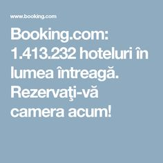 Booking.com: 1.413.232 hoteluri în lumea întreagă. Rezervaţi-vă camera acum!