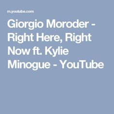 Giorgio Moroder - Right Here, Right Now ft. Kylie Minogue - YouTube