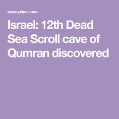 Israel: 12th Dead Sea Scroll cave of Qumran discovered