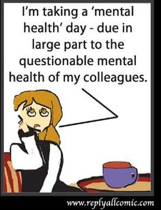 'Mental Health Day' - taking off due to the questionable mental health of colleagues.