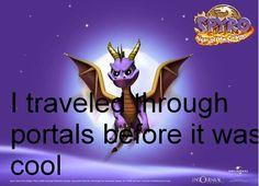 True story bro. Spyro the dragon