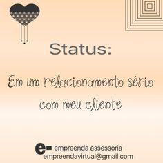 Status: Em um relacionamento sério com o meu cliente. ❤❤ #amor #humor #frases