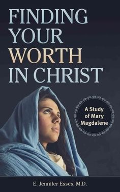 Finding Your Worth in Christ: A Study of Mary Magdalene