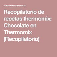 Recopilatorio de recetas thermomix: Chocolate en Thermomix (Recopilatorio)