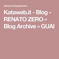 Kataweb.it - Blog - RENATO ZERO  » Blog Archive   » GUAI