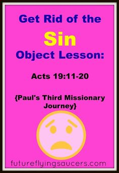 Paul stayed 2 years preaching and teaching in Ephesus. Here is an object lesson that teaches repentance with scripture from Acts 19. Use paint, chocolate syrup, cereal, and water to represent sin and how Jesus washed it away. ~ futureflyingsaucers.com
