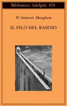 """W. Somerset Maugham, """"Il filo del rasoio"""" - Adelphi Edizioni"""