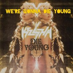 """Kesha remixes her new single """"Die Young"""" which features Juicy J, Wiz Khalifa & Becky G, from her Warrior album which drops December Produced Jay Z, Kanye West, Ipod, Young Lyric, Juicy J, Becky G, Piano Sheet Music, The Wiz, New Music"""