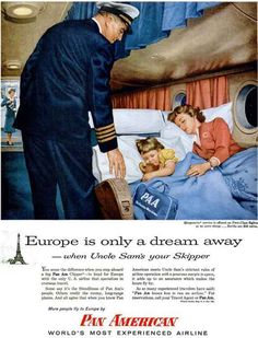 """""""Europe is only a dream away - when Uncle Sam's your Skipper."""" Vintage Pan Am ad. Can't wait until I can take my girls to Europe aboard a big Delta jet!"""