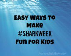 Eays Ways to Make #Sharkweek Fun for Kids ~ MommyTalkShow.com