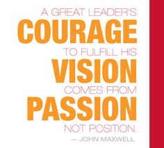A great leader's courage to fulfill his vision comes from passion not position. John Maxwell Quotes, Great Leaders, Mind Body Soul, Leadership Quotes, Book Of Life, Kind Words, Book Quotes, Favorite Quotes, Philosophy