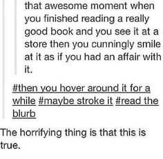 Finish reading a book see it in a book store and smile cunningly as if you are having an affair Book Memes, Book Quotes, Game Quotes, I Love Books, Good Books, Book Of Life, The Book, Book Nerd Problems, Book Fandoms