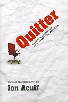 Quitter: Closing the Gap Between Your Day Job and Your Dream Job   Jon Acuff
