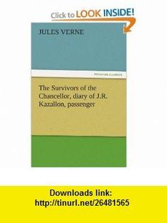 The Survivors of the Chancellor, diary of J.R. Kazallon, passenger (9783842440487) Jules Verne , ISBN-10: 3842440480  , ISBN-13: 978-3842440487 ,  , tutorials , pdf , ebook , torrent , downloads , rapidshare , filesonic , hotfile , megaupload , fileserve