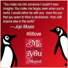 """You make me into someone I couldn't even imagine."" - Jojo Moyes, ME BEFORE YOU"
