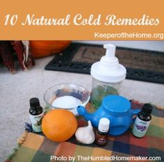 10 Natural Cold Remedies at keeperofthehome.org - I use several of these which have proved to work well