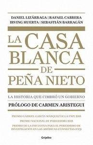 CASA BLANCA DE PEÑA NIETO, LA   LIZARRAGA, DANIEL  SIGMARLIBROS