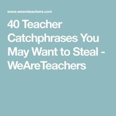 40 Teacher Catchphrases You May Want to Steal - WeAreTeachers
