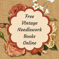 Retro Embroidery Patterns Find free vintage embroidery, cross-stitch and needlework books online Hand Embroidery Patterns Free, Embroidery Sampler, Embroidery Flowers Pattern, Embroidery Transfers, Needlepoint Patterns, Embroidery Books, Embroidery Stitches, Embroidery Tattoo, Crochet Patterns