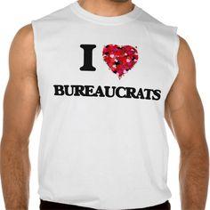 I Love Bureaucrats Sleeveless T Shirt, Hoodie Sweatshirt