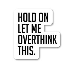 Hold On Let Me Over Think This Sticker Funny Quotes Stickers - Laptop Stickers - Vinyl Decal - Laptop,. Title: Hold On Let Me Over Think This Sticker Funny Quotes Stickers - Laptop Stickers - Vinyl Decal - Laptop, Phone, Tablet Vinyl Decal Sticker Cute Laptop Stickers, Bubble Stickers, Macbook Stickers, Phone Stickers, Cool Stickers, Notebook Stickers, Snapchat Stickers, Meme Stickers, Printable Stickers
