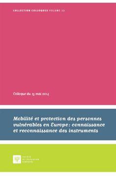 Mobilité et protection des personnes vulnérables en Europe. Salle Recherche 341.1 MOB http://www.sudoc.fr/18206655X