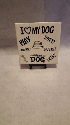 6x6 Ceramic I Love My Dog Display Tile/Pet Lover Gift/Dog Lover Gifts/Gifts For Her/Gifts For Him/Dog Lovers/Animal Lovers