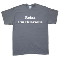 Relax I'm Hilarious  Cool TShirt More colors S by underdogimprints, $14.95