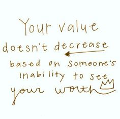 """Your value doesn't decrease based on someone's inability to see your worth."""