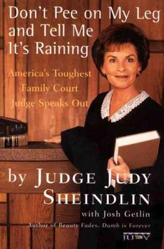 Precision Series Don't Pee on My Leg and Tell Me It's Raining: America's Toughest Family Court Judge Speaks Out