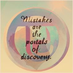 """""""Mistakes are the portals of discovery"""" via 