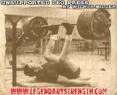 Unsupported leg press by Wilbur Miller. http://legendarystrength.com/wilbur-miller/