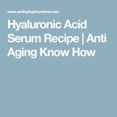 Hyaluronic Acid Serum Recipe   Anti Aging Know How Collagen Facial, Hyaluronic Acid, Anti Aging Skin Care, Skin Treatments, Natural Remedies, Serum, Health And Beauty, Hair Care, Hair Beauty