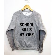 ArmiTee School Kills My Vibes Sweatshirt Funny Tumblr Pullover (€21) ❤ liked on Polyvore featuring tops, hoodies, sweatshirts, black, sweaters, women's clothing, sweatshirt pullover, sweat tops, print pullover and sweater pullover