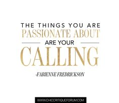 Chic Critique Forum | Sparkle Sunday | The things you are passionate about are your calling.